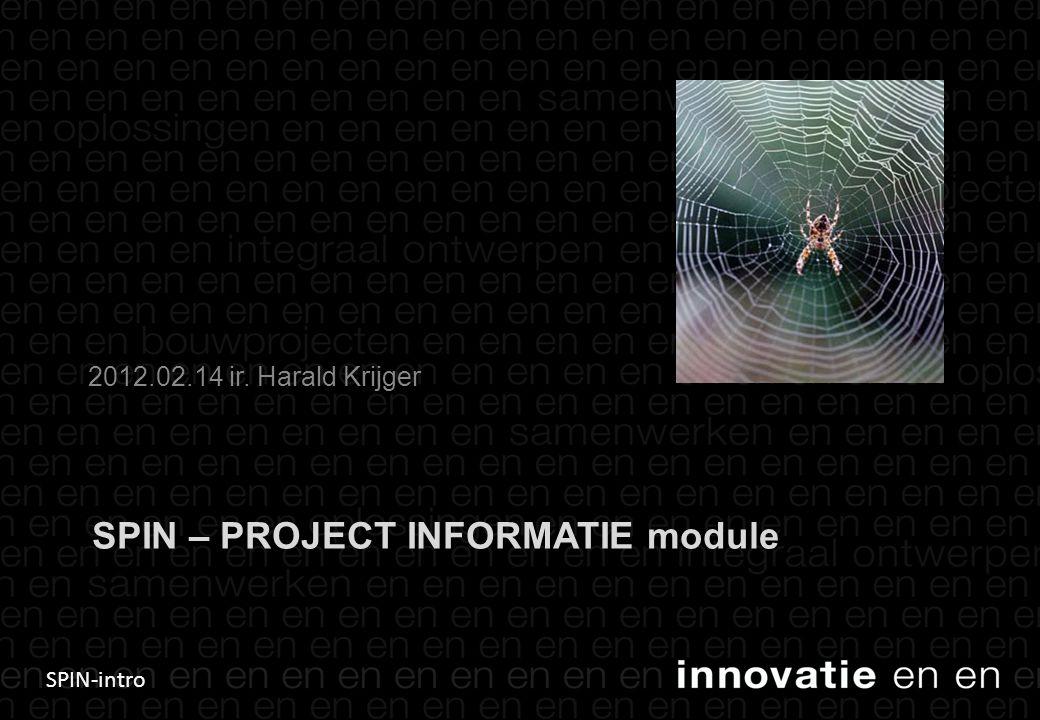 SPIN-intro SPIN – PROJECT INFORMATIE module 2012.02.14 ir. Harald Krijger