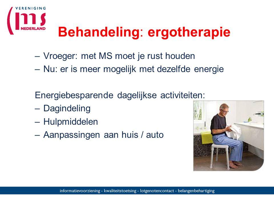 Behandeling: ergotherapie –Vroeger: met MS moet je rust houden –Nu: er is meer mogelijk met dezelfde energie Energiebesparende dagelijkse activiteiten