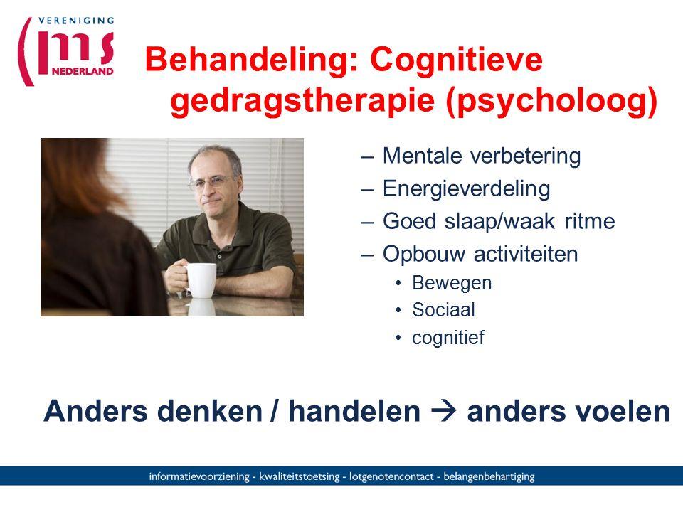 Behandeling: Cognitieve gedragstherapie (psycholoog) –Mentale verbetering –Energieverdeling –Goed slaap/waak ritme –Opbouw activiteiten Bewegen Sociaa