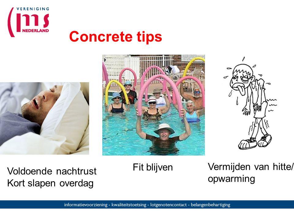 Concrete tips Fit blijven Vermijden van hitte/ opwarming Voldoende nachtrust Kort slapen overdag