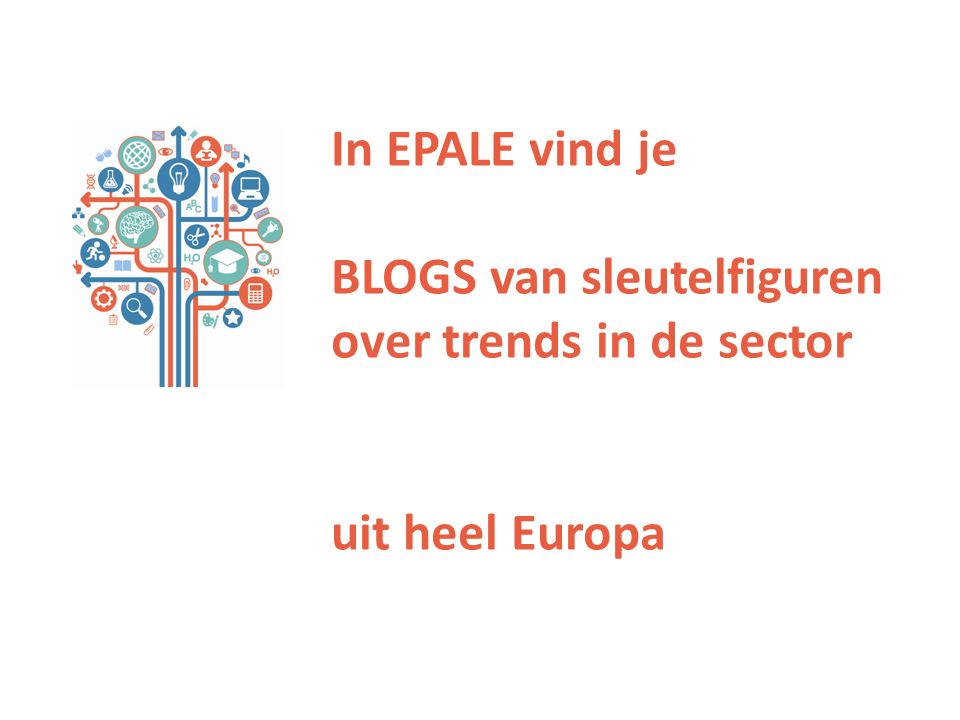 In EPALE vind je BLOGS van sleutelfiguren over trends in de sector uit heel Europa