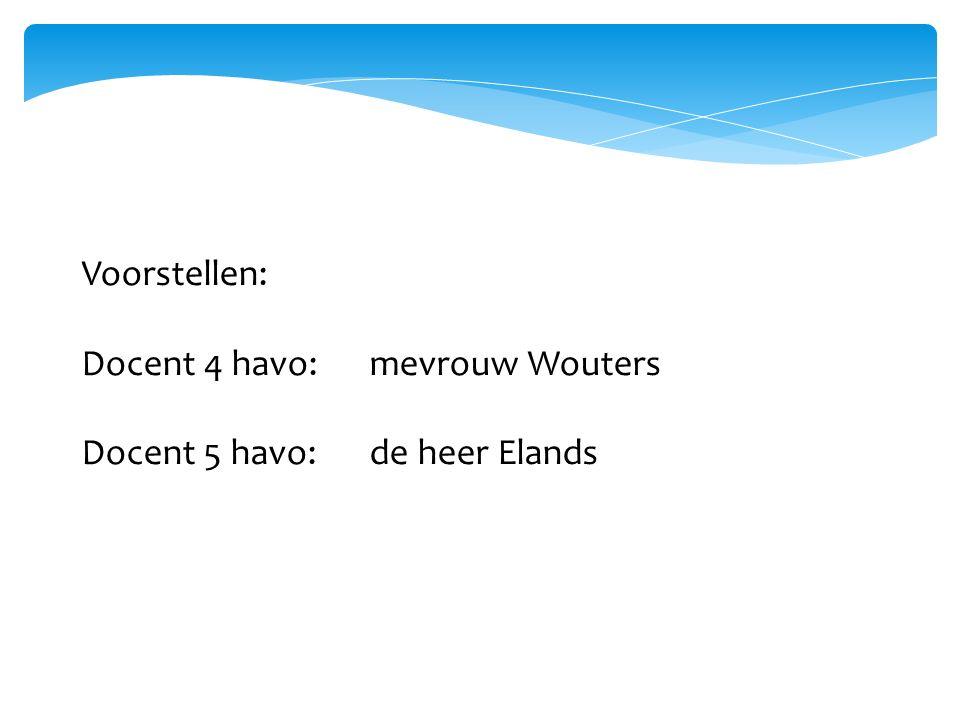 Voorstellen: Docent 4 havo: mevrouw Wouters Docent 5 havo:de heer Elands