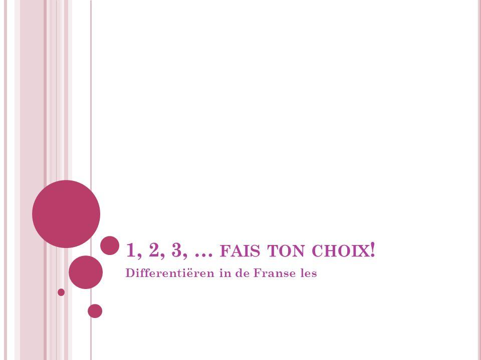 1, 2, 3, … FAIS TON CHOIX ! Differentiëren in de Franse les