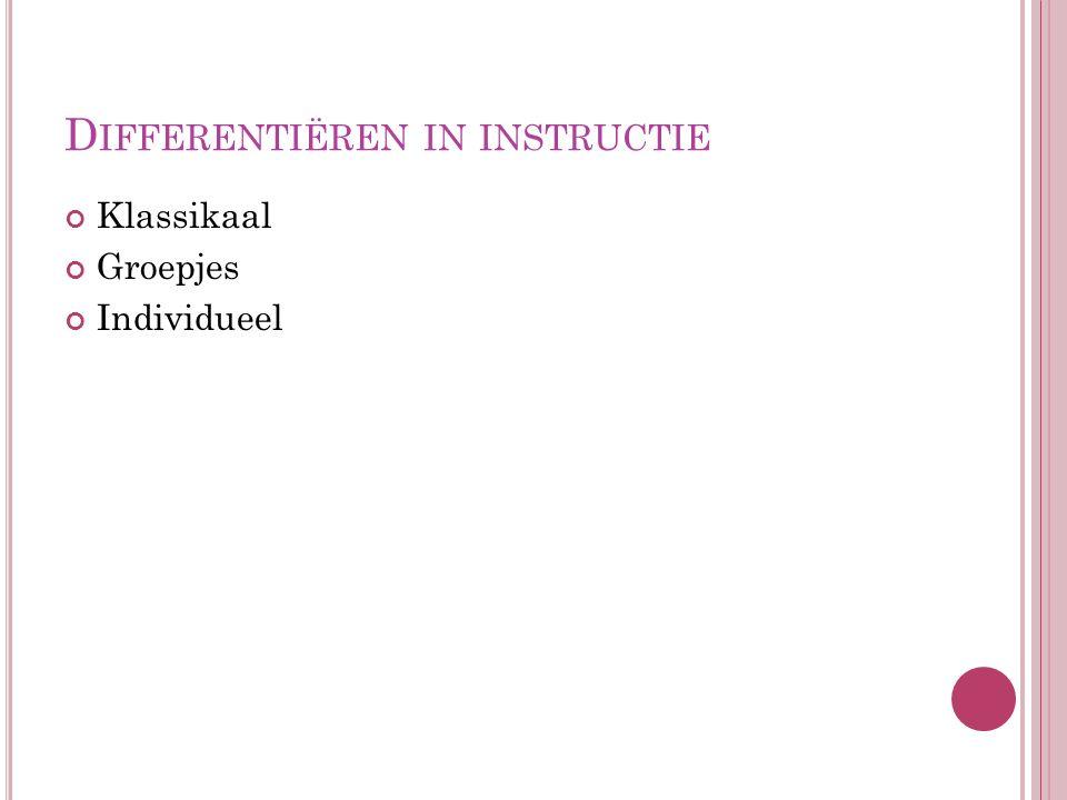 D IFFERENTIËREN IN INSTRUCTIE Klassikaal Groepjes Individueel