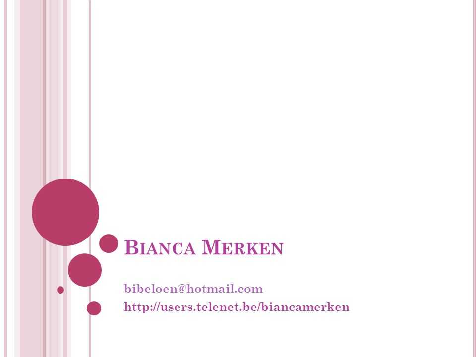 B IANCA M ERKEN bibeloen@hotmail.com http://users.telenet.be/biancamerken