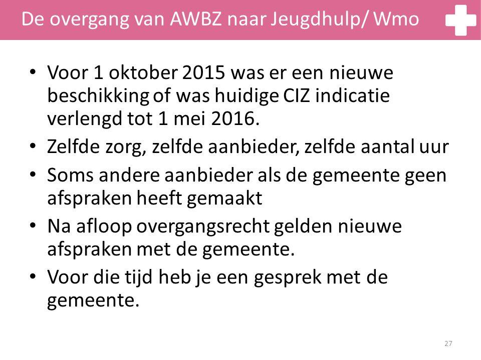 De overgang van AWBZ naar Jeugdhulp/ Wmo Voor 1 oktober 2015 was er een nieuwe beschikking of was huidige CIZ indicatie verlengd tot 1 mei 2016. Zelfd
