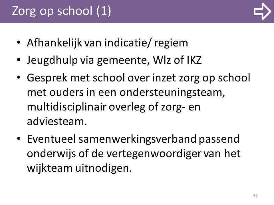 Zorg op school (1) Afhankelijk van indicatie/ regiem Jeugdhulp via gemeente, Wlz of IKZ Gesprek met school over inzet zorg op school met ouders in een ondersteuningsteam, multidisciplinair overleg of zorg- en adviesteam.