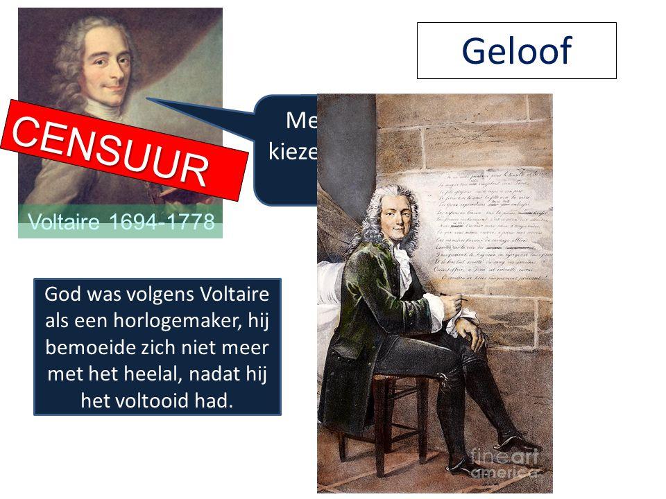 Mensen moeten zelf kiezen welke godsdienst ze aanhangen! Voltaire 1694-1778 Geloof God was volgens Voltaire als een horlogemaker, hij bemoeide zich ni