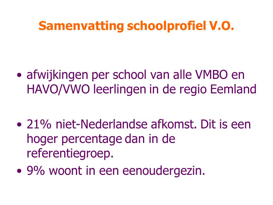 Samenvatting schoolprofiel V.O. afwijkingen per school van alle VMBO en HAVO/VWO leerlingen in de regio Eemland 21% niet-Nederlandse afkomst. Dit is e