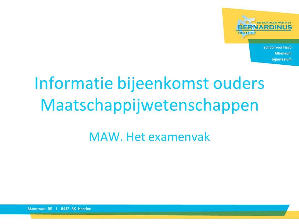Informatie bijeenkomst ouders Maatschappijwetenschappen MAW. Het examenvak