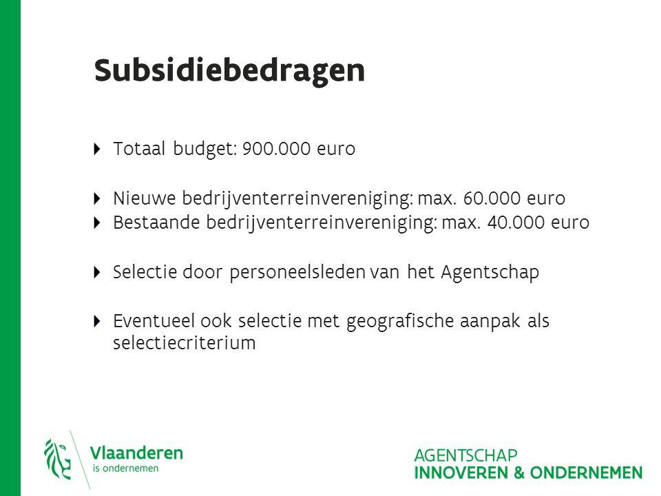 Subsidiebedragen Totaal budget: 900.000 euro Nieuwe bedrijventerreinvereniging: max.