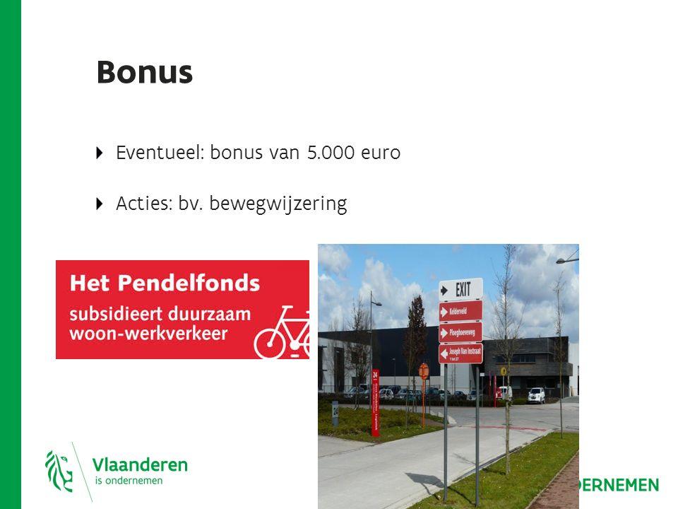 Bonus Eventueel: bonus van 5.000 euro Acties: bv. bewegwijzering