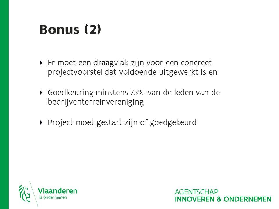 Bonus (2) Er moet een draagvlak zijn voor een concreet projectvoorstel dat voldoende uitgewerkt is en Goedkeuring minstens 75% van de leden van de bedrijventerreinvereniging Project moet gestart zijn of goedgekeurd