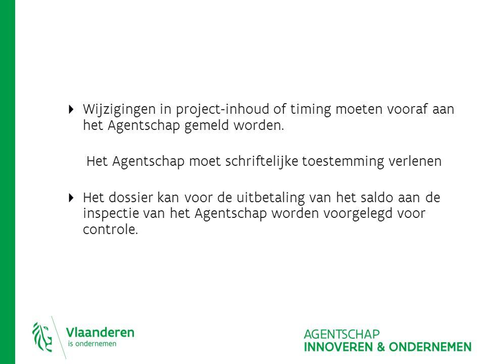 Wijzigingen in project-inhoud of timing moeten vooraf aan het Agentschap gemeld worden.