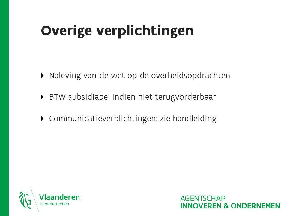 Overige verplichtingen Naleving van de wet op de overheidsopdrachten BTW subsidiabel indien niet terugvorderbaar Communicatieverplichtingen: zie handleiding