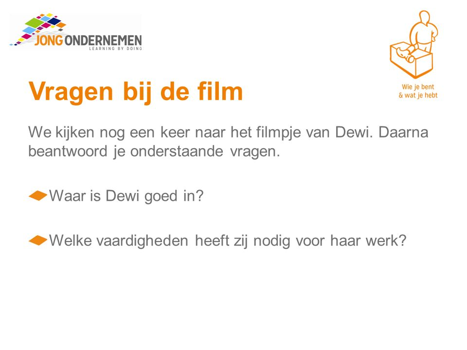 Vragen bij de film We kijken nog een keer naar het filmpje van Dewi. Daarna beantwoord je onderstaande vragen. Waar is Dewi goed in? Welke vaardighede