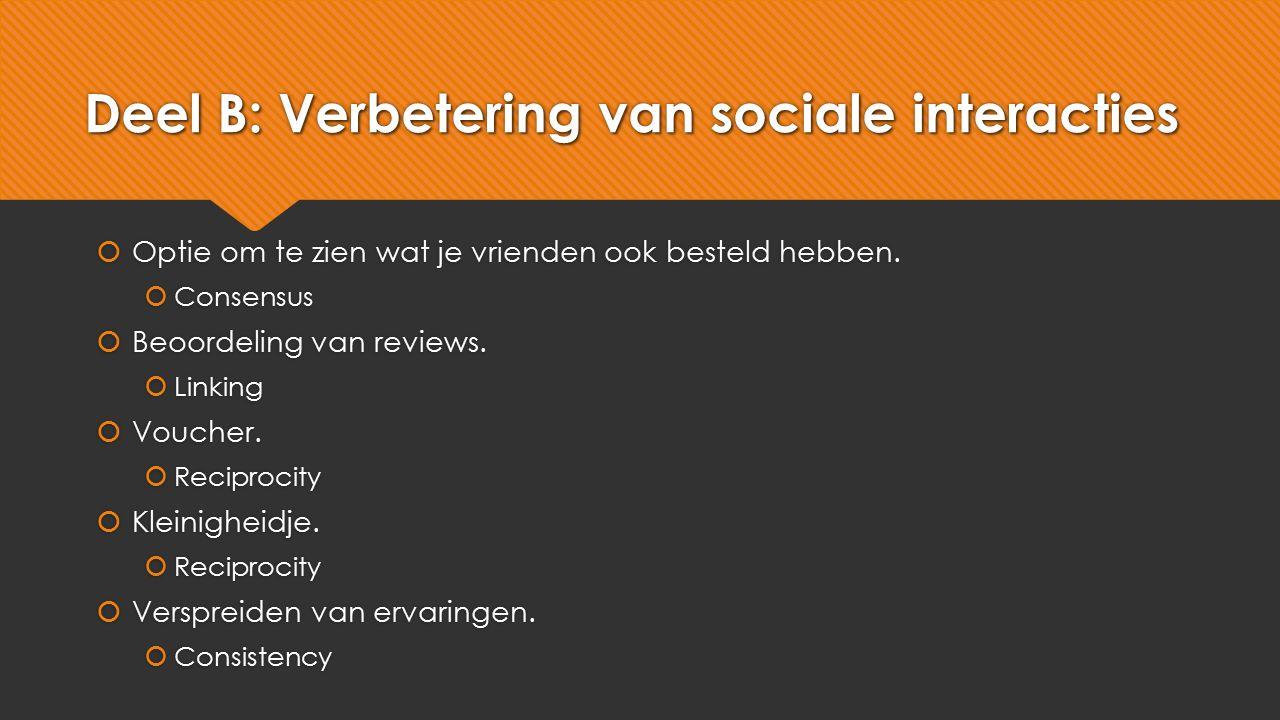 Deel B: Verbetering van sociale interacties  Optie om te zien wat je vrienden ook besteld hebben.  Consensus  Beoordeling van reviews.  Linking 