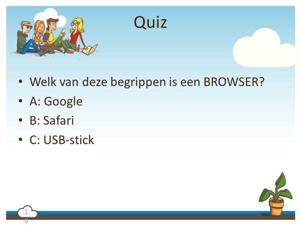 1010 Quiz Welk van deze begrippen is een BROWSER? A: Google B: Safari C: USB-stick
