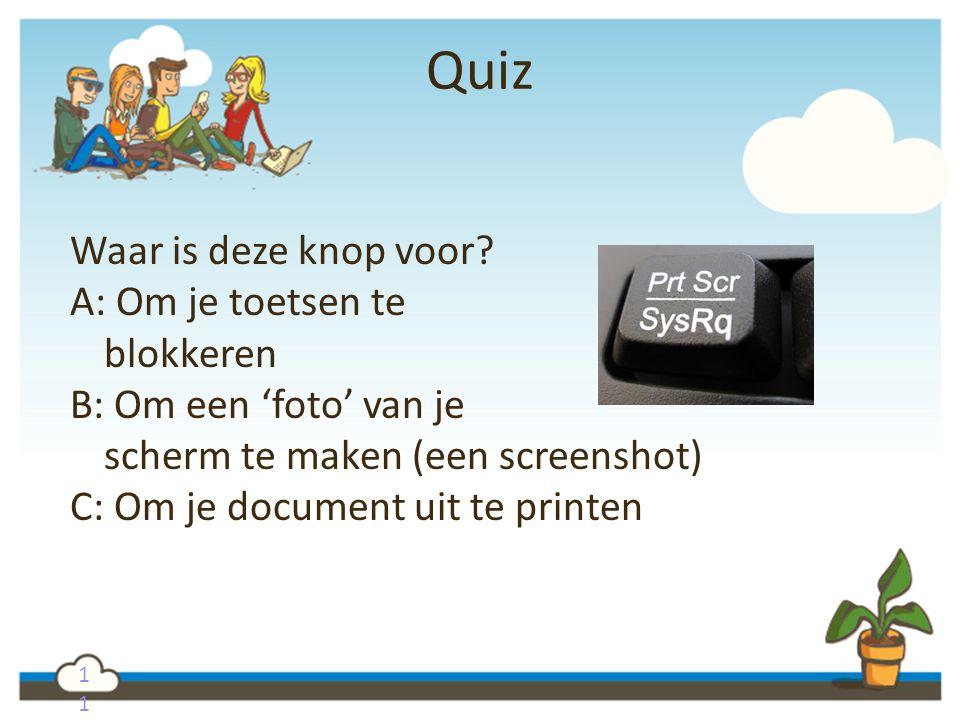 1 Quiz Waar is deze knop voor? A: Om je toetsen te blokkeren B: Om een 'foto' van je scherm te maken (een screenshot) C: Om je document uit te printen