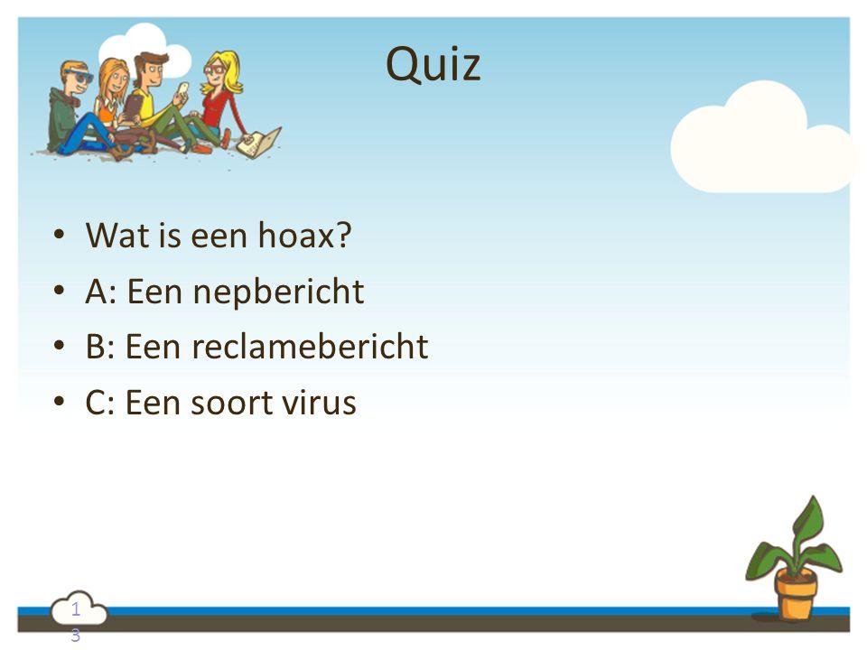 1313 Quiz Wat is een hoax? A: Een nepbericht B: Een reclamebericht C: Een soort virus