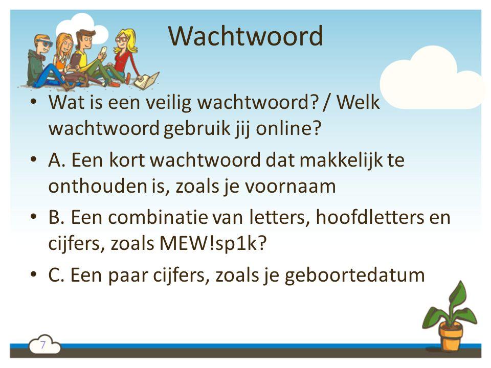 7 Wachtwoord Wat is een veilig wachtwoord? / Welk wachtwoord gebruik jij online? A. Een kort wachtwoord dat makkelijk te onthouden is, zoals je voorna