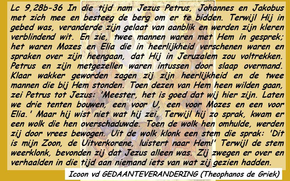 VERS VOOR HET EVANGELIE Vanuit een schitterende wolk werd de stem van de Vader gehoord: « Dit is mijn welbeminde Zoon, luistert naar Hem. » VERS VOOR