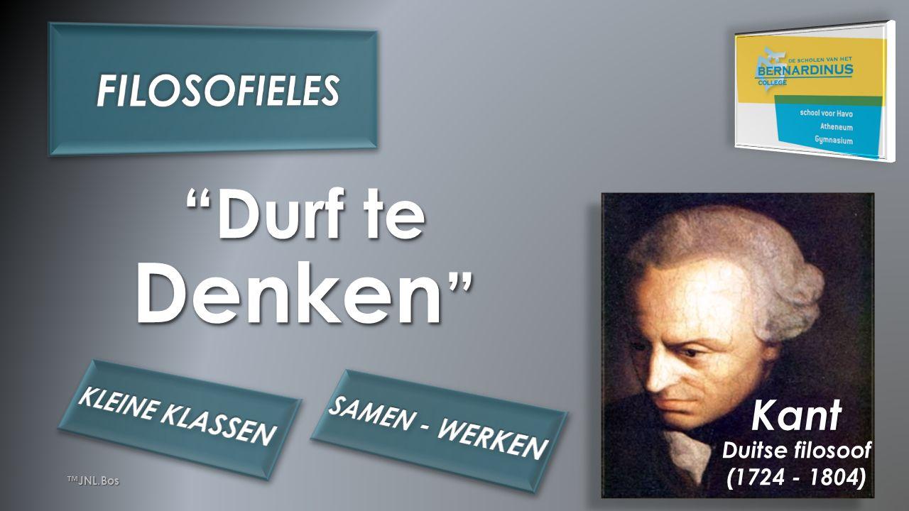 11 ™JNL.Bos Denken Durf te Kant Duitse filosoof (1724 - 1804)