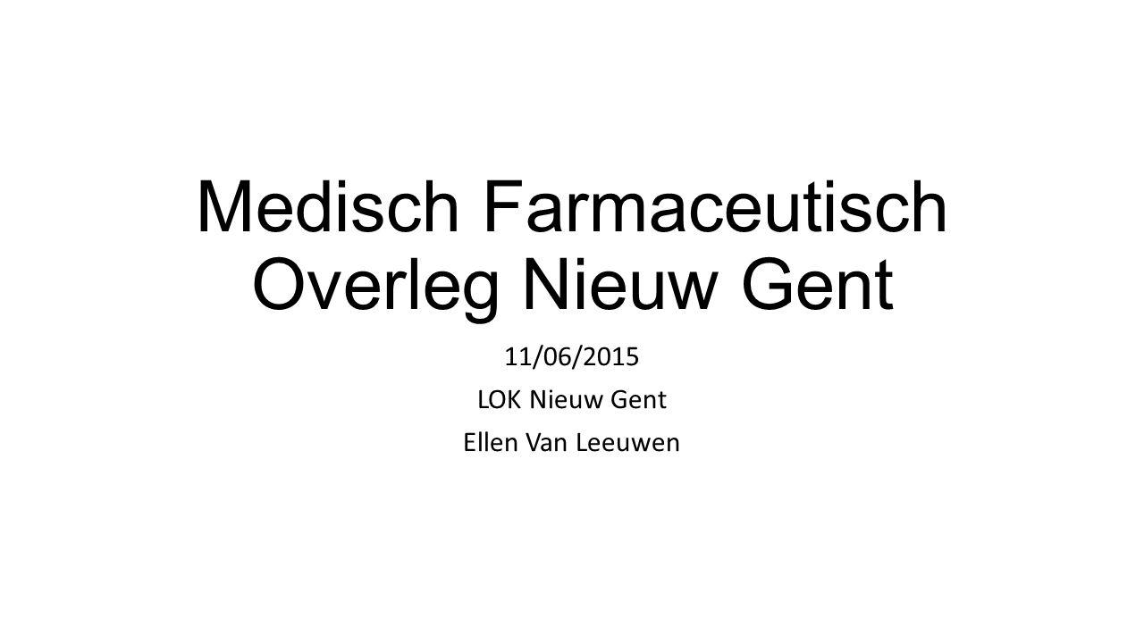 Medisch Farmaceutisch Overleg Nieuw Gent 11/06/2015 LOK Nieuw Gent Ellen Van Leeuwen