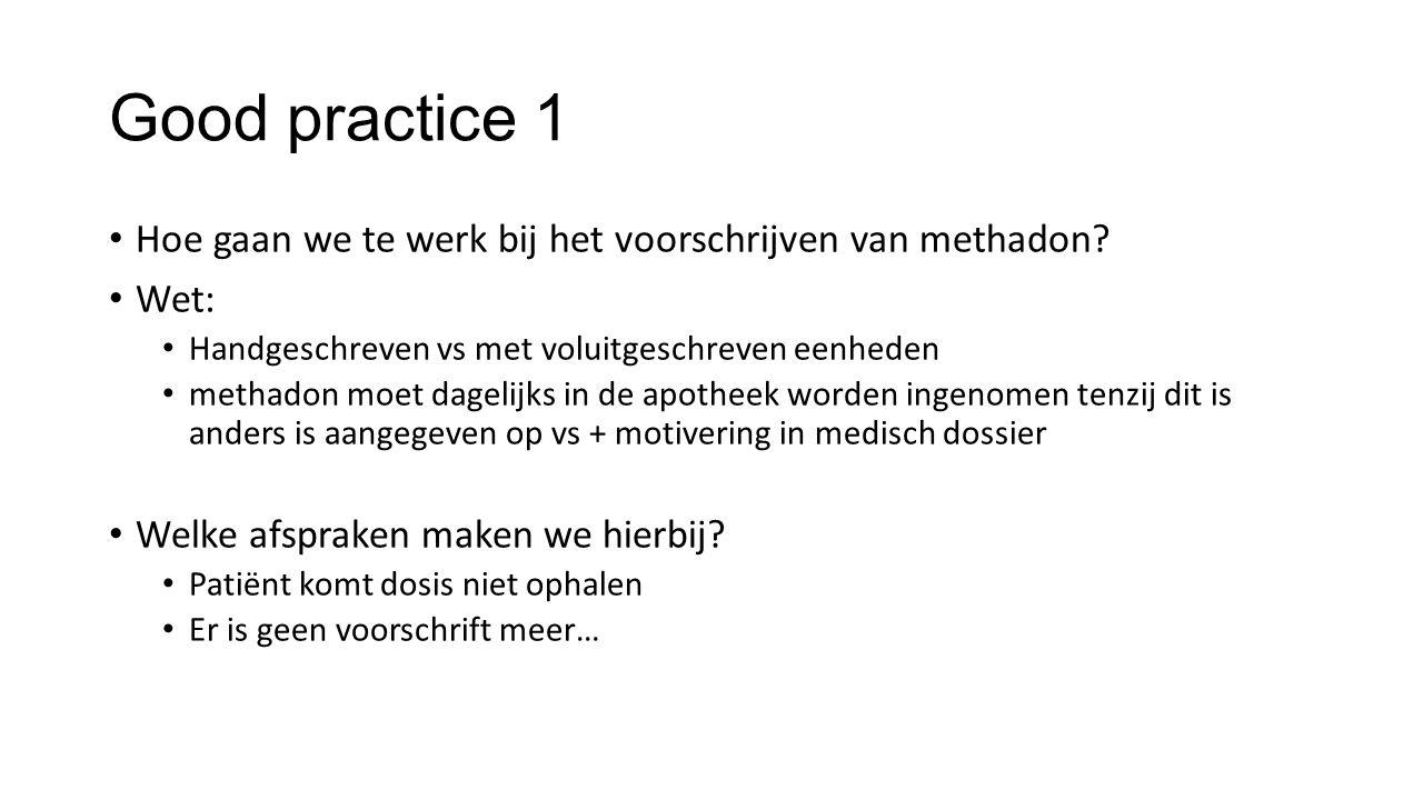 Good practice 1 Hoe gaan we te werk bij het voorschrijven van methadon.