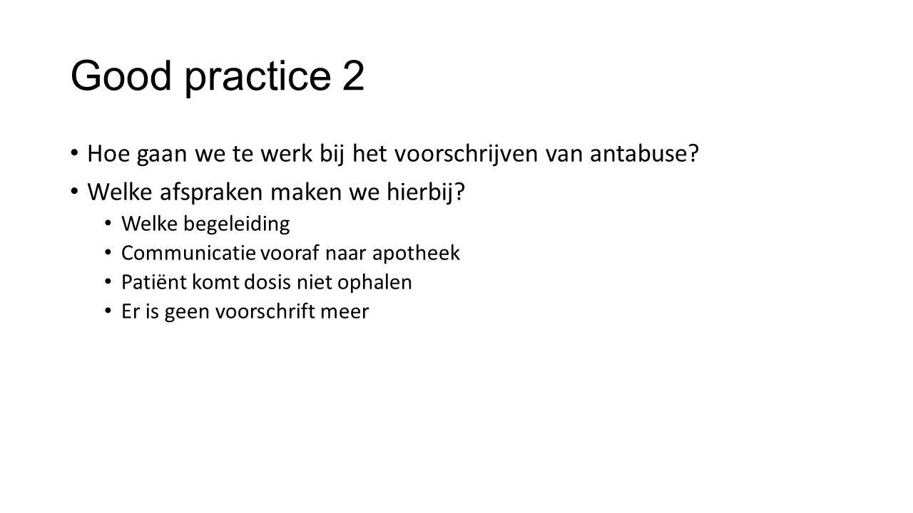 Good practice 2 Hoe gaan we te werk bij het voorschrijven van antabuse.