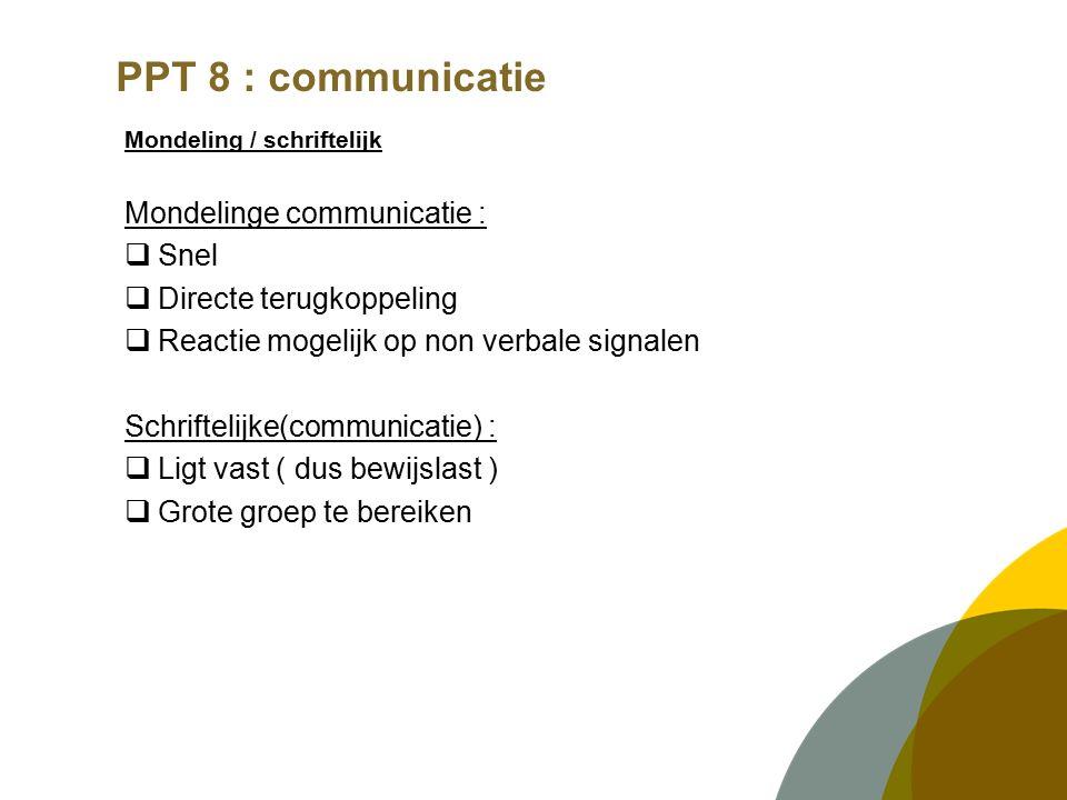 Mondeling / schriftelijk Mondelinge communicatie :  Snel  Directe terugkoppeling  Reactie mogelijk op non verbale signalen Schriftelijke(communicatie) :  Ligt vast ( dus bewijslast )  Grote groep te bereiken