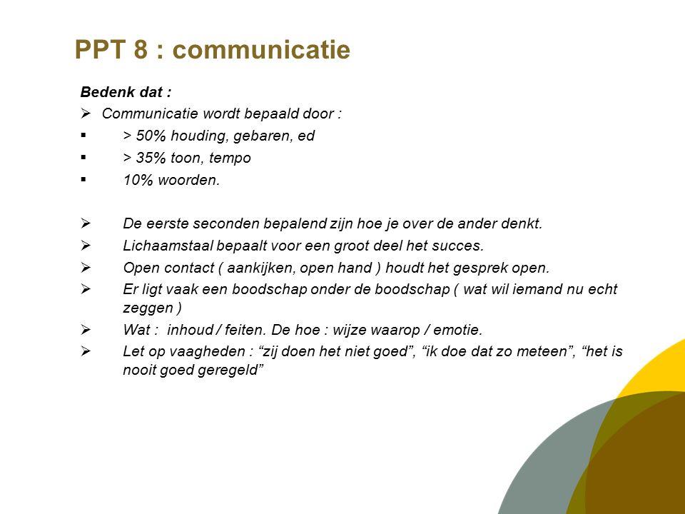 Bedenk dat :  Communicatie wordt bepaald door :  > 50% houding, gebaren, ed  > 35% toon, tempo  10% woorden.