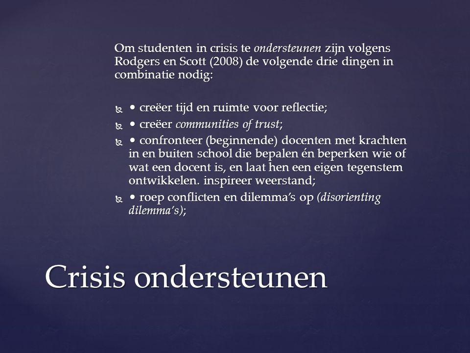 Om studenten in crisis te ondersteunen zijn volgens Rodgers en Scott (2008) de volgende drie dingen in combinatie nodig:  creëer tijd en ruimte voor