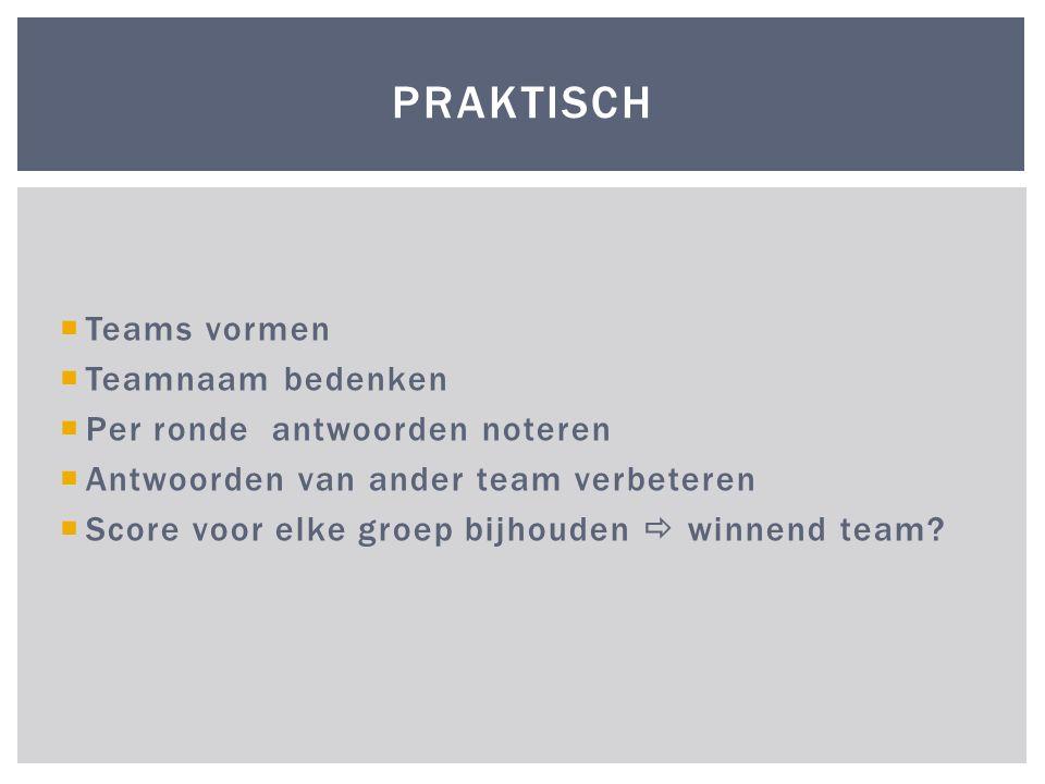  Teams vormen  Teamnaam bedenken  Per ronde antwoorden noteren  Antwoorden van ander team verbeteren  Score voor elke groep bijhouden  winnend team.