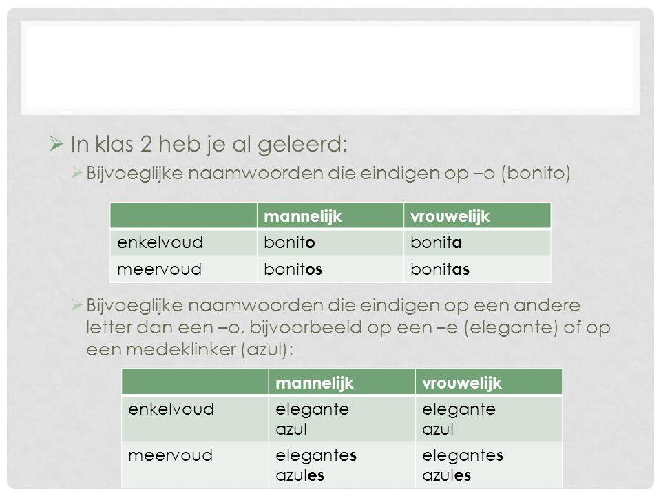  In klas 2 heb je al geleerd:  Bijvoeglijke naamwoorden die eindigen op –o (bonito)  Bijvoeglijke naamwoorden die eindigen op een andere letter dan