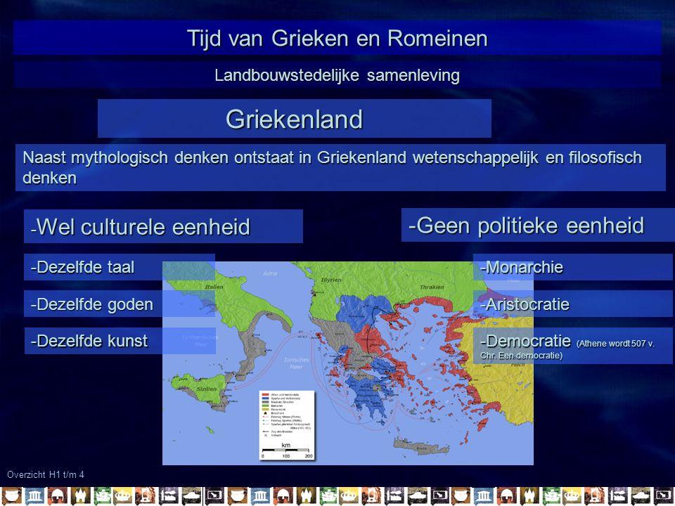 Overzicht H1 t/m 4 Tijd van Grieken en Romeinen Naast mythologisch denken ontstaat in Griekenland wetenschappelijk en filosofisch denken Griekenland -