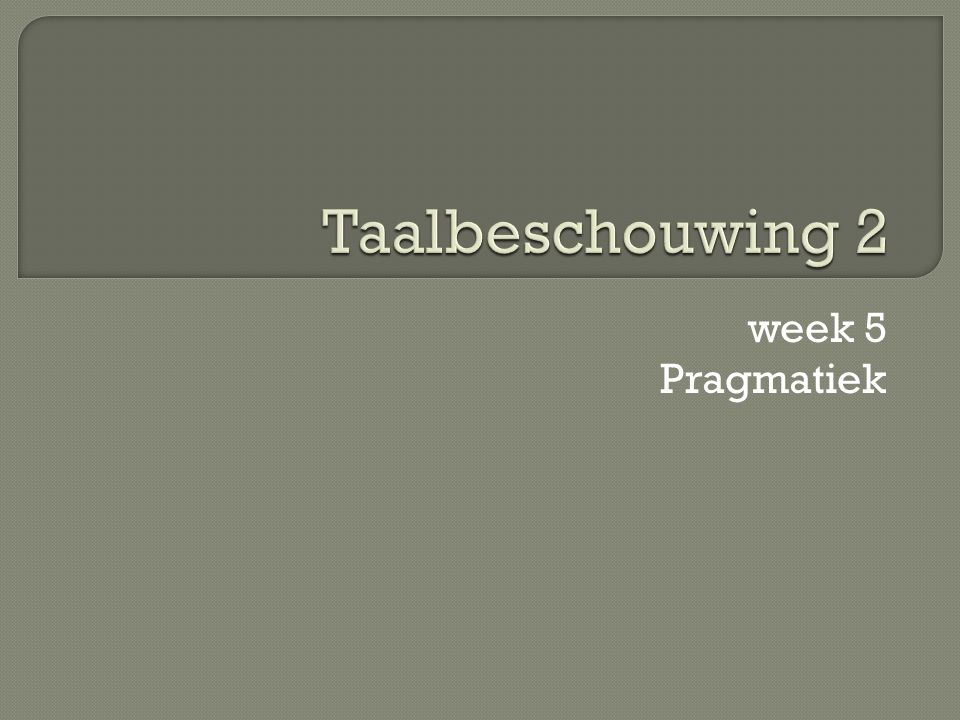 week 5 Pragmatiek