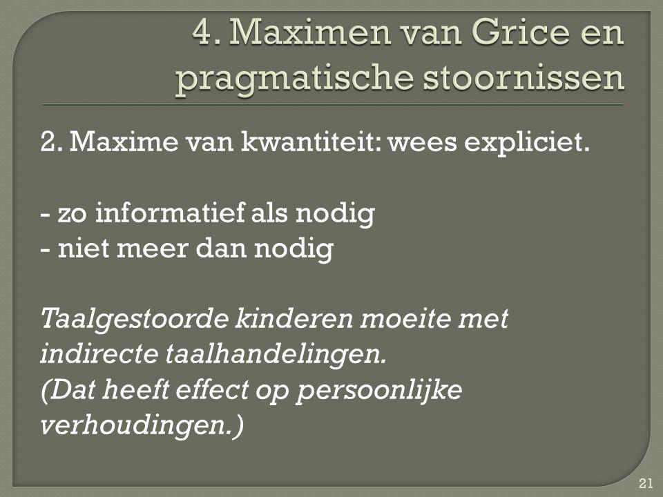 2. Maxime van kwantiteit: wees expliciet. - zo informatief als nodig - niet meer dan nodig Taalgestoorde kinderen moeite met indirecte taalhandelingen