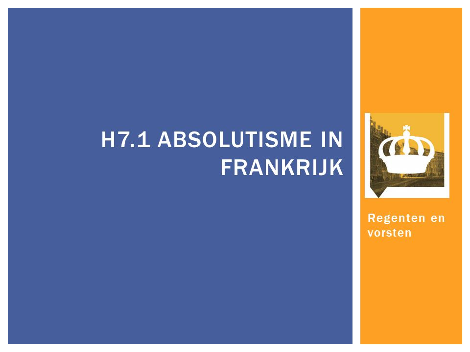 Regenten en vorsten H7.1 ABSOLUTISME IN FRANKRIJK