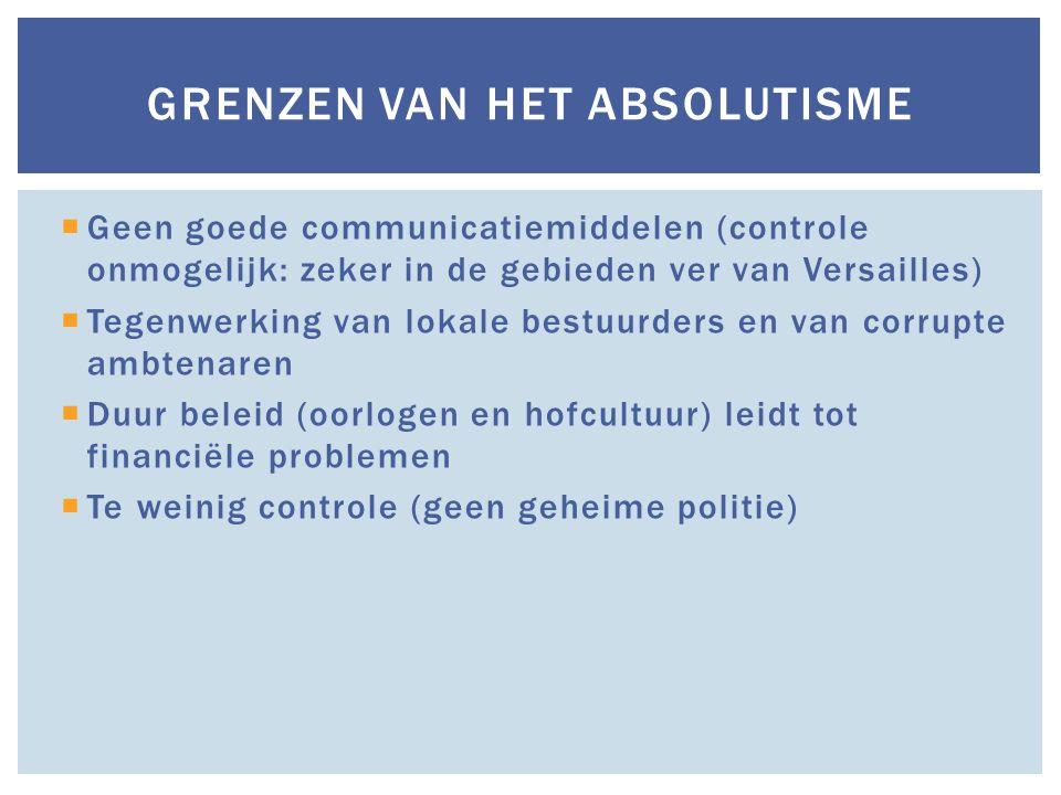  Geen goede communicatiemiddelen (controle onmogelijk: zeker in de gebieden ver van Versailles)  Tegenwerking van lokale bestuurders en van corrupte