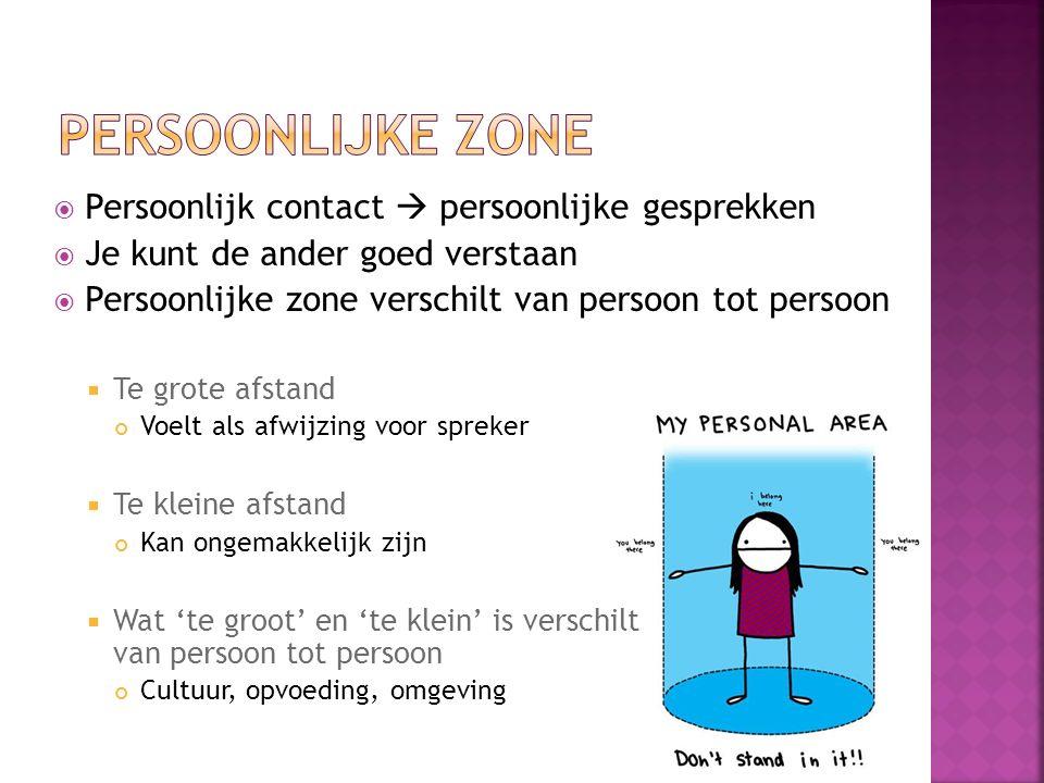  Persoonlijk contact  persoonlijke gesprekken  Je kunt de ander goed verstaan  Persoonlijke zone verschilt van persoon tot persoon  Te grote afst