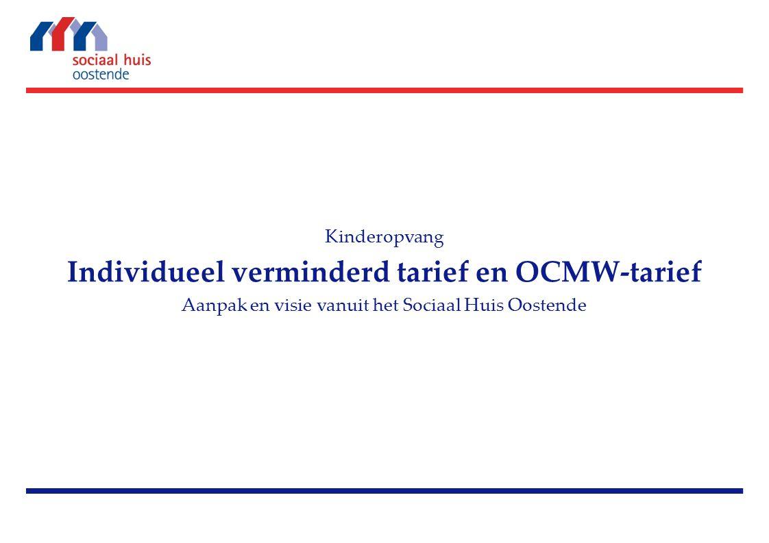 Kinderopvang Individueel verminderd tarief en OCMW-tarief Aanpak en visie vanuit het Sociaal Huis Oostende