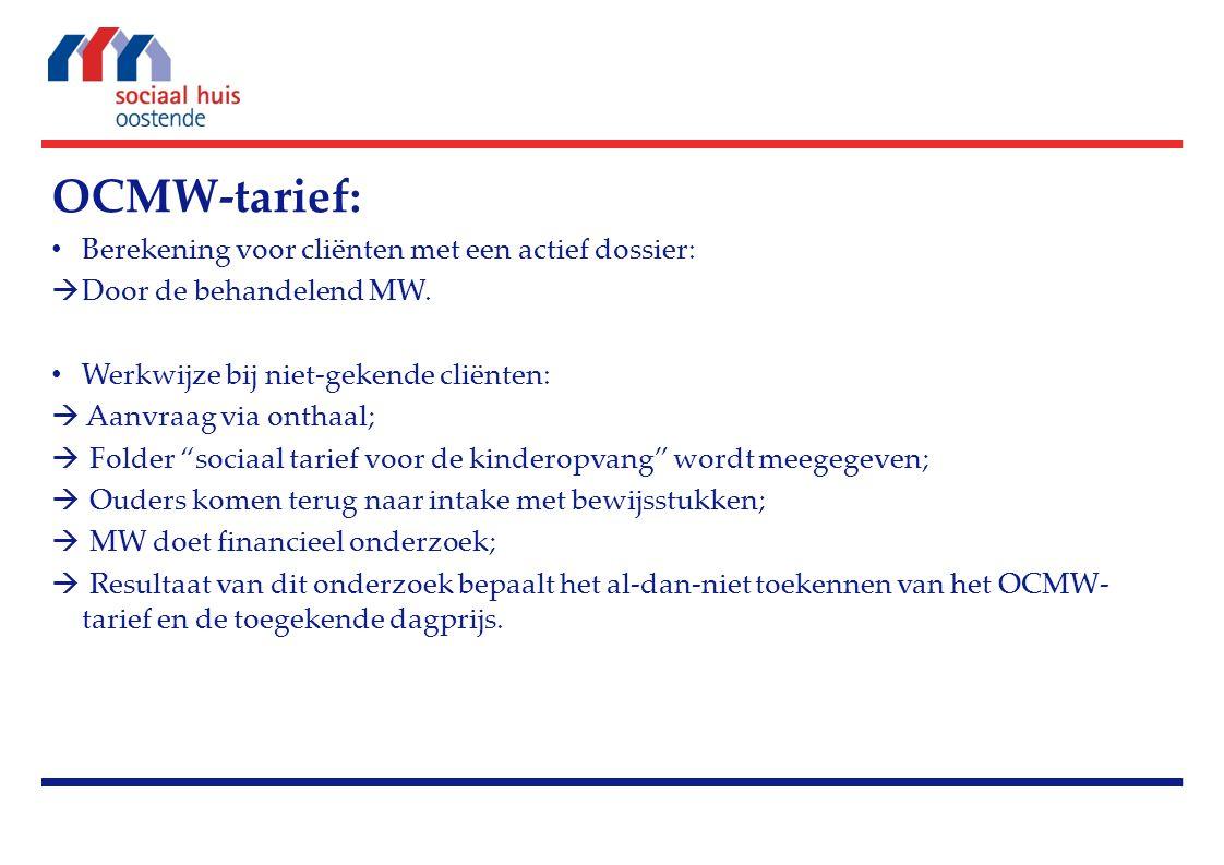 OCMW-tarief: Berekening voor cliënten met een actief dossier:  Door de behandelend MW. Werkwijze bij niet-gekende cliënten:  Aanvraag via onthaal; 