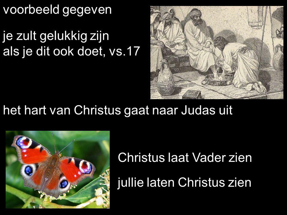voorbeeld gegeven je zult gelukkig zijn als je dit ook doet, vs.17 het hart van Christus gaat naar Judas uit Christus laat Vader zien jullie laten Chr