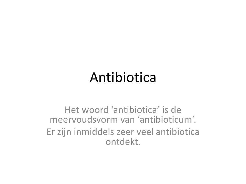 Antibiotica Het woord 'antibiotica' is de meervoudsvorm van 'antibioticum'.