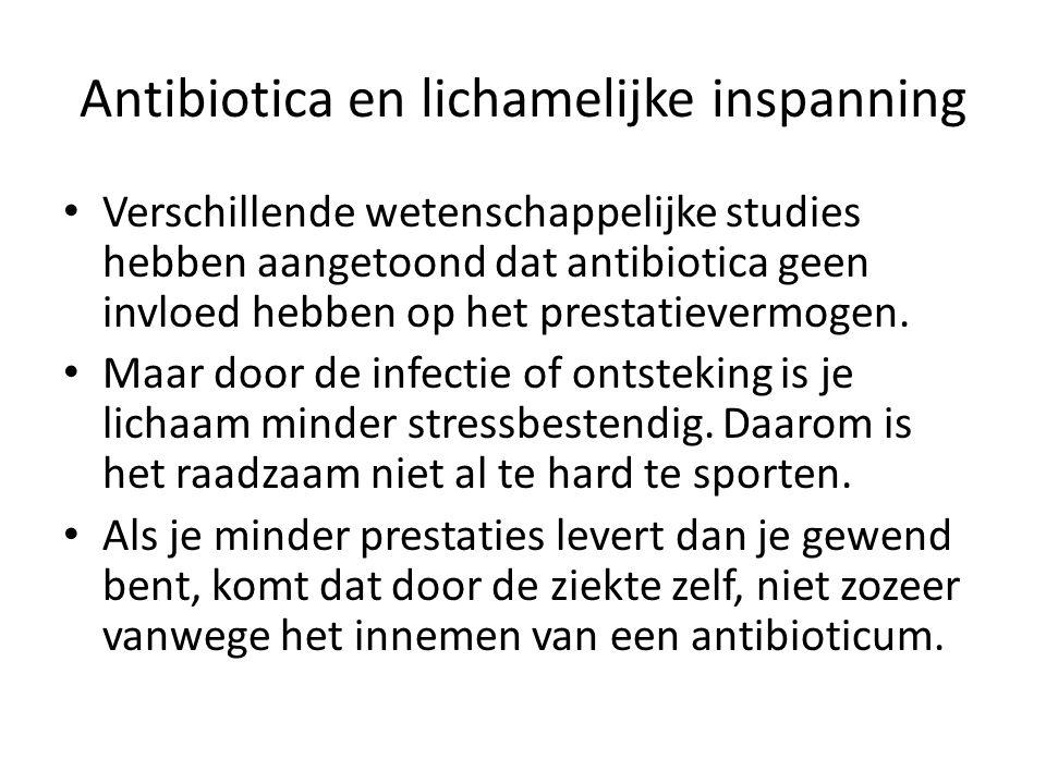 Antibiotica en lichamelijke inspanning Verschillende wetenschappelijke studies hebben aangetoond dat antibiotica geen invloed hebben op het prestatievermogen.