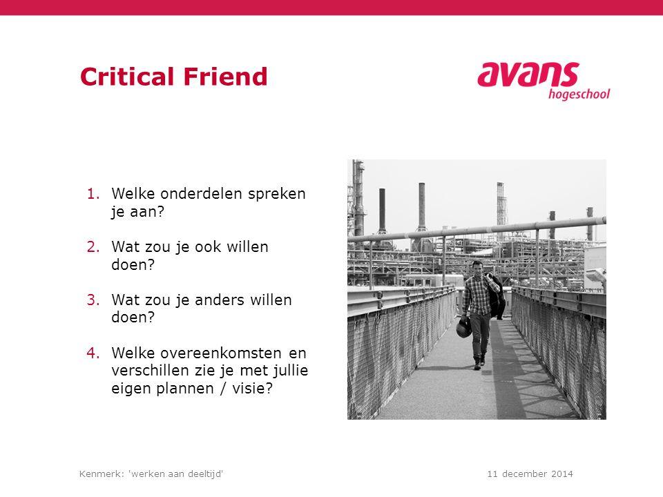 Kenmerk: 'werken aan deeltijd'11 december 2014 Critical Friend 1.Welke onderdelen spreken je aan? 2.Wat zou je ook willen doen? 3.Wat zou je anders wi