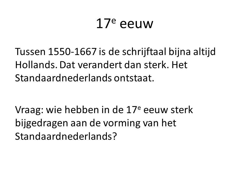 17 e eeuw Tussen 1550-1667 is de schrijftaal bijna altijd Hollands.