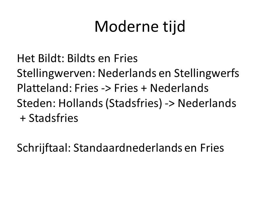 Moderne tijd Het Bildt: Bildts en Fries Stellingwerven: Nederlands en Stellingwerfs Platteland: Fries -> Fries + Nederlands Steden: Hollands (Stadsfries) -> Nederlands + Stadsfries Schrijftaal: Standaardnederlands en Fries