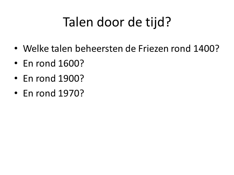 Talen door de tijd. Welke talen beheersten de Friezen rond 1400.